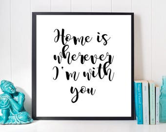 Home is Wherever I'm With You Print, Printable Quote, Black and White Print, Digital Print, Cute Quotes, Typography, Bedroom art, Dorm Art