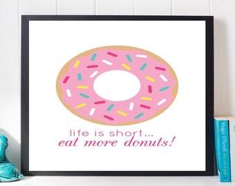 Life is Short Eat More Donuts Print, Kitchen Wall Art, Life is Short Print, Digital Print, Food Print, Home decor, Doughnut Art, Cooking Art