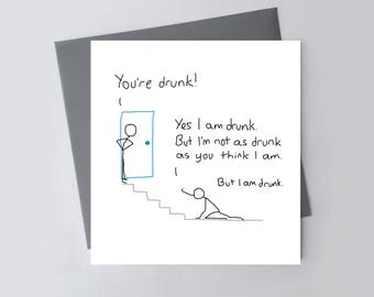 Funny Greetings Card - You're Drunk