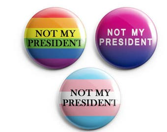 "Not My President - Gay Pride, Bisexual Pride, Transgender Pride 1.25"" Pinback Button"