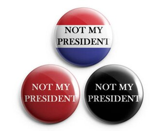 "Not My President - 3 styles - 1.25"" Pinback Button"