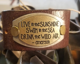 Leather Cuff Bracelets / Live In The Sunshine Swim in The Sea Drink The Wild Air