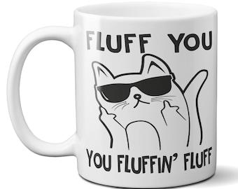 Fluff You You Fluffin Fluff Funny Cat Cartoon Graphic Quote 11oz Coffee Tea Mug