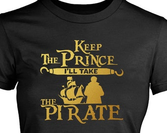 Keep The Prince I'll Take the Pirate Storybrooke's Captain Hook Once Upon a Time, OUAT Vinyl Print Shirt