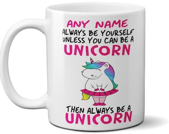 Funny Unicorn Mug - Personalised Gift - Add Your Name and Back Text-Always Be Yourself Unless You Can Be a Unicorn, Then Always Be a Unicorn