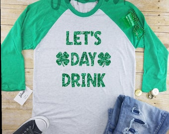 Long Sleeve St Patrick's Day Shirt Women's|st Patrick's day shirt|Raglan|drinking tee|Irish shirt|Beer shirt|funny shirt|lets day drink