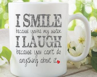 Sister Gift Coffee Mug I Smile Because You're My Sister I Laugh Because You Can't Do Anything About It Funny Sister Mug Present WSDMUG1072