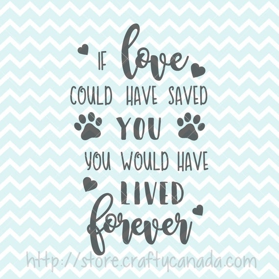 If Love Could Have Saved You SVG And PNG Pet Loss Quote Pet Etsy Amazing Loss Of A Pet Quote
