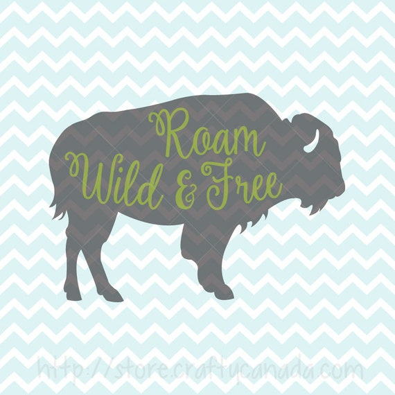 Roam Wild And Free Svg And Png Buffalo Svg Buffalo Clipart Etsy