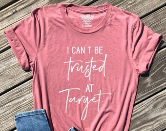 I Cant Be Trusted At Target Shirt Womens Shirts Sarcastic Graphic Tees Gifts For Her Lovers Life Tee