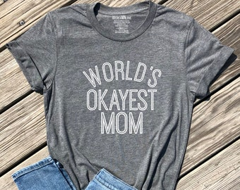6144c5b2 worlds okayest mom shirt, mom shirt, mom life shirt, funny mothers day  gifts, gift for mom, gifts for her, sarcastic mom life shirt