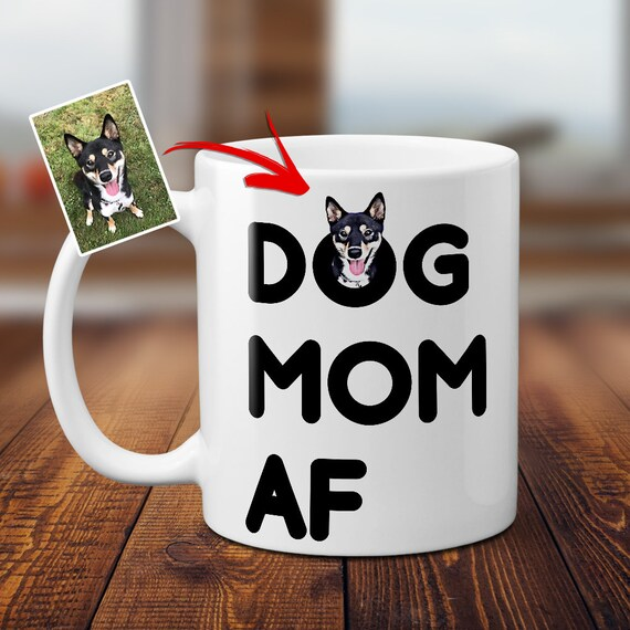 Custom Dog Mom AF Mug For Mommy Gift From