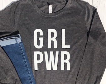 Girl Power Shirt. Ladies Graphic Shirt. Long Sleeve Shirt. Gift for Her. Inspirational Shirt. Feminist shirt.