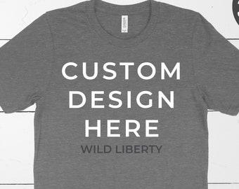 Create your own T-shirt   Personalized Shirt   Custom T-Shirt   Personalized Gift   Custom Bella + Canvas Unisex Tee   Custom T-shirt Gift