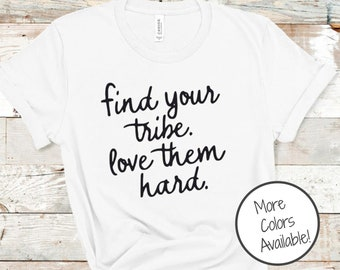 Find you tribe, love them hard shirt | Matching Shirts for friends | Best Friend Shirts | Soft Unisex Graphic T-Shirt | Wild Liberty