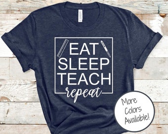 Eat, Sleep, Teach, Repeat shirt | Gift for Teacher | Shirt for Teacher | Fun Teacher Shirt | Unique Teacher Gift