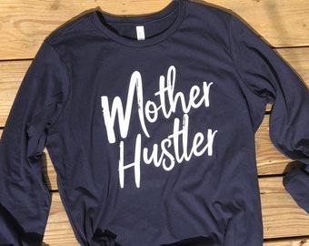 Mother Hustler. Mom Shirt. Gifts for Mom. Long Sleeve Shirt. Beach Shirt. Weekend Shirt. Funny Mom Shirt. Gifts for her. Wild Liberty.