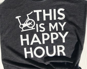 This is my Happy Hour spin shirt or tank top | Spin Shirt | Spin tank top | Exercise Shirt | Gift for Spin Instructor | Cycle Tank