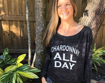 Chardonnay All Day | Long sleeve graphic shirt | Wine Lover | Gift for Wine Lover | Gift for Her | Gift for Friend | Wild Liberty