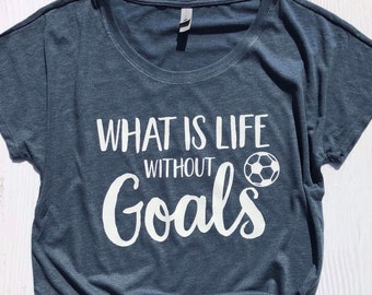 Soccer Mom Shirt, Ladies Relaxed Fit, What is Life Without Goals, Soccer player gift, Soccer coach gift