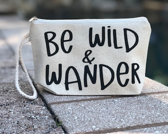 Gift for Traveler | Personalized Makeup Bag | Cosmetic Bag | Gift for Her | Funny Bag | Be Wild and Wander |  Girlfriend Gift |  Wristlet