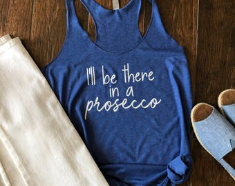 Prosecco Tank. I'll Be there in a prosecco. Wine Tank. Workout Tank. Beach Tank. Ladies Tank Top. Gifts for her. Gifts for Wine Lover. Mom.