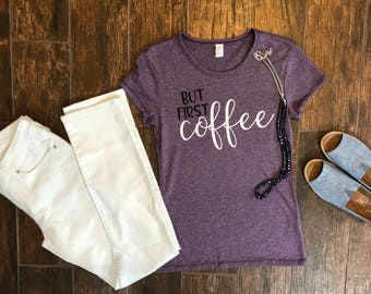 But First Coffee Shirt. Ladies Graphic Shirt. Funny shirt. Coffee Lover. Coffee Lover gift.  Gift for her.