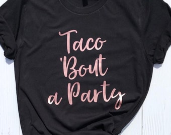 Taco Bout a Party | Taco Shirt | Taco Tuesday | Margaritas and Tacos | Fun Taco T-Shirt | Taco Party Shirt | Party T-Shirt | Cinco de Mayo