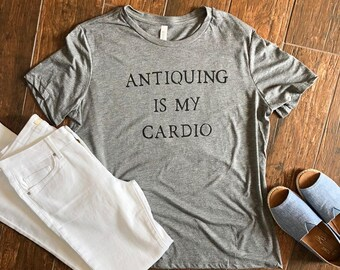 Antiquing is my Cardio | Antiquing is my Cardio Shirt | Gift for Antique Lover | Funny Antique Shirt | Mothers Day Gift | Gift for Mom