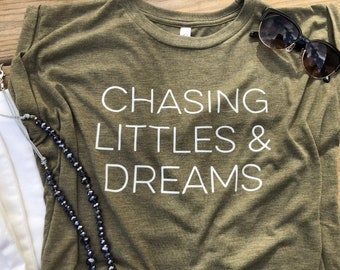 Chasing Littles and Dreams | Mom Shirt | Mom Life | Gift for Mom | Mompreneur Shirt | Graphic Shirt | Gift for Women | Wild Liberty