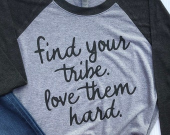Find your Tribe shirt. Motivational Shirt. Inspirational Shirt. Birthday Gift. Gift for her. Gift for Mom. Mothers Day Gift.