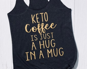 Keto Coffee Tank. Keto Shirt. Keto Gift. Gift for Keto Coffee Lover. Funny Keto Coffee gift. Positive Shirt.