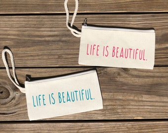Life is Beautiful | Inspirational gift | Motivational Gift  | Gift for her | Boho Bag | Zippered Wristlet |  Canvas Wristlet | Bag