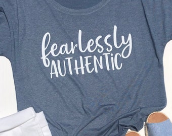 Fearlessly Authentic | Inspirational Shirt | Ladies Relaxed Fit | Matching Friend Shirts | Positive Message | Inspiration and Motivation