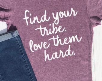 Find your Tribe shirt. Motivational Shirt. Inspirational Shirt. Gift for Friends.