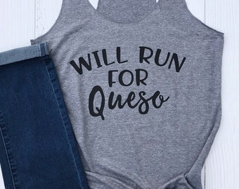 Will Run for Queso | Workout Tank | Runner Tank | Gift for Runner | Running Tank | Taco Lover |  Funny Tank | Gift for her | Gift for friend