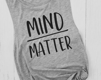 Mind Over Matter | Motivation Tank |  Gym Shirt | Workout Tank | Ladies Muscle Tank | Gift for Women | Graphic Tank Top | Motivation Shirt