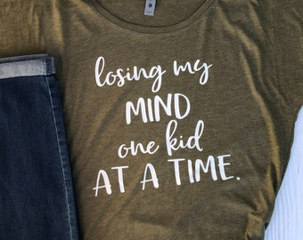 Losing My Mind One Kid at a Time | More Colors Available | Mom Shirt | Ladies Relaxed Graphic Shirt | Gift for Mom | Fun Mom Shirt