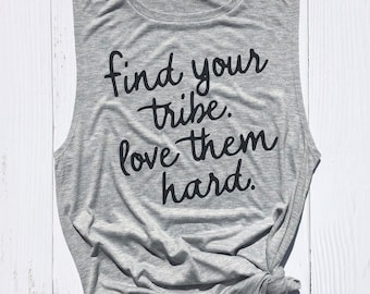 Find your Tribe Love them Hard Tank Top | Best Friend Shirt | Inspiration Shirt | Workout Tank | Matching Friend Shirts | Friend Quote