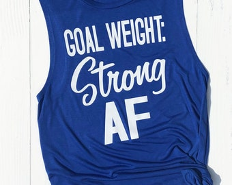 Goal Weight: Strong AF workout muscle tank