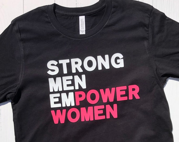 Featured listing image: Strong Men Empower Women Shirt. Womens Movement shirt. Gift for Dad. Gift for Husband. Inspirational Shirt.
