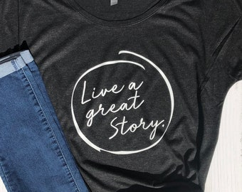 Live a Great Story, Inspirational Shirt, Positive Shirt, Motivational Shirt, ladies fit relaxed t-shirt