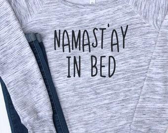 Namastay in Bed. Namaste in Bed. Yoga Sweatshirt. Comfy Sweatshirt. Weekend Sweatshirt. Ladies Sweatshirt. Graphic Sweatshirt. Gift for her