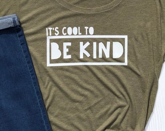 It's Cool to be Kind. Kind shirt. Positive Womens Shirt. Kindness Shirt. Gift for Teacher.