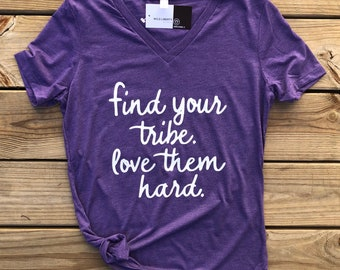 Tribe shirt. Find your Tribe. Love them hard. Inspirational Shirt. Gifts for her. Gifts for teacher. Gifts for Mom.