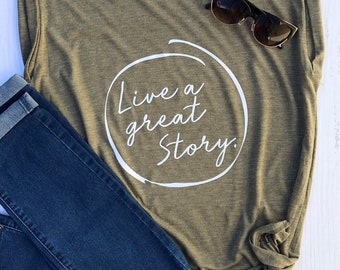 Live a Great Story | Motivational Shirt | Inspirational Shirt | Gift for Women | Ladies Graphic Shirt | Best Friend Gift | Wild Liberty