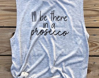 Be there in a prosecco. Prosecco tank. Yoga Tank. Workout Tank. Muscle Tank. Gifts for her. Gifts for Mom. Gifts for Wine lover.