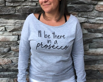 Be There in a Prosecco | Prosecco Shirt |  Prosecco Sweatshirt | Ladies Sweatshirt | Champagne Shirt | Wine Lover | Prosecco Gift