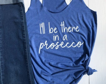 Prosecco Tank. I'll Be there in a Prosecco. Wine Tank. Prosecco Gift. Gift for Wine Lover.