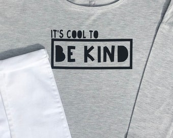 Cool to Be Kind | Kindess Sweatshirt | Cool to Be Kind Long Sleeve | Positive Message | Inspirational Sweatshirt | Graphic Long Sleeve